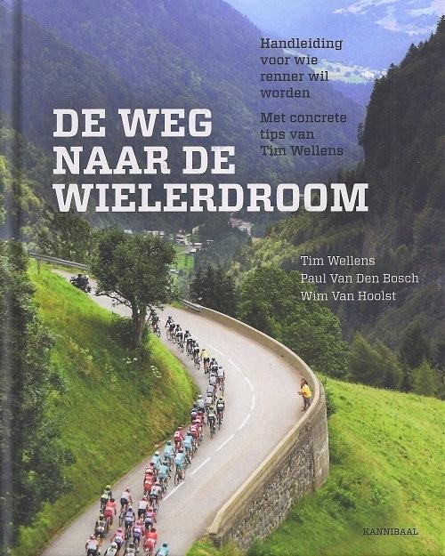 Tim Wellens, Paul Van Den Bosch en Wim Van Hoolst - De weg naar de wielerdroom