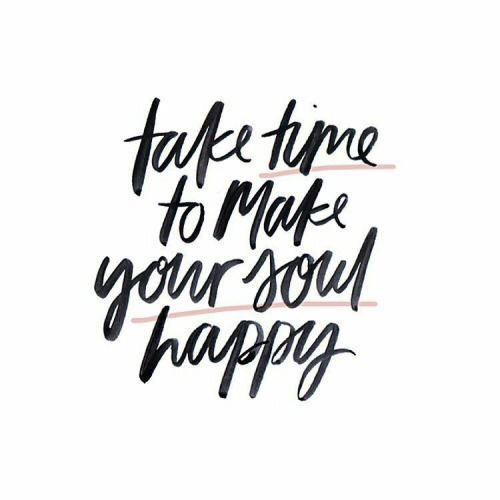 Quote - Take time to make your soul happy