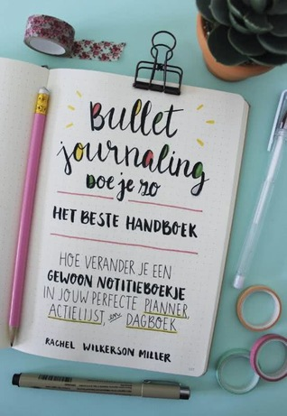 Rachel Wilkerson Miller - Bullet Journaling doe je zo